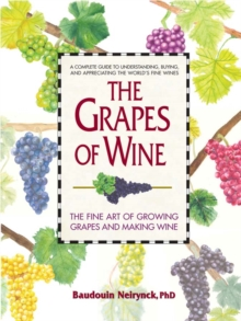 Grapes of Wine : The Art of Growing Grapes and Making Wine, Hardback Book