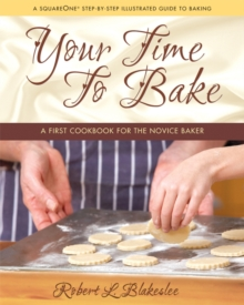 Your Time to Bake : A First Cookbook for the Novice Baker, Hardback Book