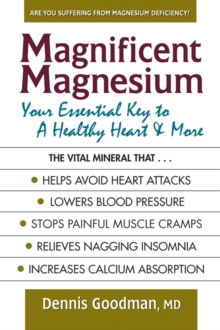 Magnificent Magnesium : Your Essential Key to a Healthy Heart & More, Paperback / softback Book