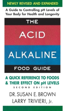Acid Alkaline Food Guide - Second Edition : A Quick Reference to Foods & Their Effect on Ph Levels, Paperback Book