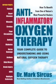 Anti-Inflammatory Oxygen Therapy : Your Complete Guide to Understanding and Using Natural Oxygen Therapy, Paperback Book