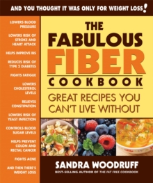The Fabulous Fiber Cookbook : Great Recipes You Can't Live without, Paperback / softback Book