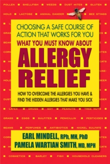 What You Must Know About Allergy Relief : How to Overcome the Allergies You Have & Find the Hidden Allergies That Make You Sick, Paperback / softback Book