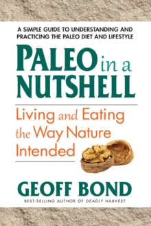 Paleo in a Nutshell : Living and Eating the Way Nature Intended, Paperback / softback Book