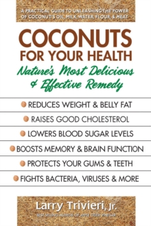 Coconuts for Your Health : Nature'S Most Delicious & Effective Remedy, Paperback / softback Book