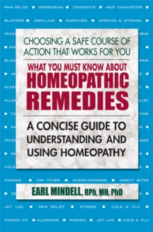 What You Must Know About Homeopathic Remedies : A Concise Guide to Understanding and Using Homeopathy, Paperback / softback Book