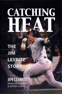 Catching Heat : The Jim Leyritz Story, Hardback Book