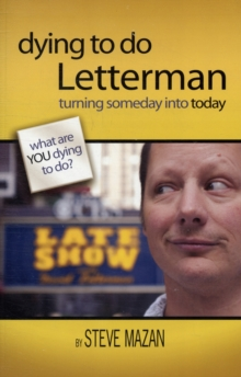 Dying to Do Letterman : Turning Someday into Today, Paperback / softback Book