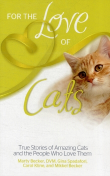 For the Love of Cats : True Stories of Amazing Cats and the People Who Love Them, Paperback Book