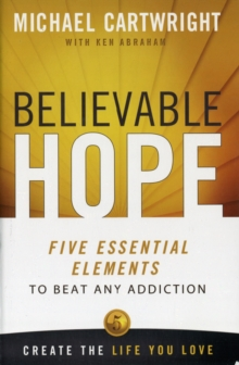 Believable Hope : The 5 Essential Elements to Beat Any Addiction, Paperback / softback Book