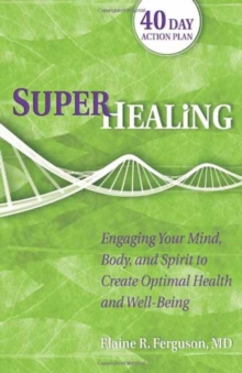 Superhealing : Feeding Your Mind, Body, and Spirit to Create Optimal Health and Well-Being, Paperback / softback Book