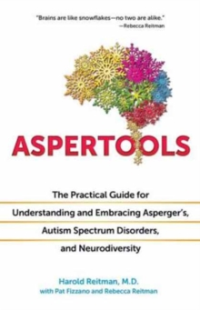 Aspertools for All Brains : The Practical Guide for Understanding and Embracing Asperger's, Autism Spectrum Disorders, and Neurodiversity, Paperback / softback Book