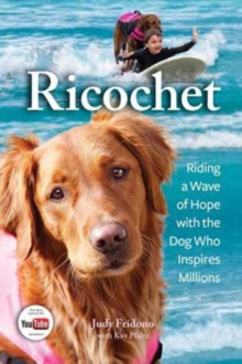 Richochet : Riding a Wave of Hope with the Dog Who Inspires Millions, Paperback / softback Book
