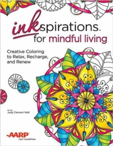 Inkspirations Mindful Living : Creative Coloring to Relax, Recharge, and Renew, Paperback / softback Book