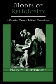 Modes of Religiosity : A Cognitive Theory of Religious Transmission, Paperback / softback Book