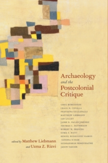 Archaeology and the Postcolonial Critique, Hardback Book