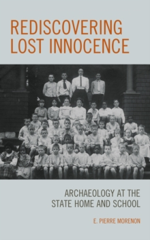 Rediscovering Lost Innocence : Archaeology at the State Home and School, Hardback Book