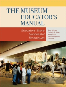 The Museum Educator's Manual : Educators Share Successful Techniques, Paperback / softback Book
