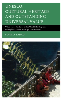 UNESCO, Cultural Heritage, and Outstanding Universal Value : Value-based Analyses of the World Heritage and Intangible Cultural Heritage Conventions, EPUB eBook