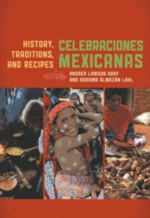Celebraciones Mexicanas : History, Traditions, and Recipes, Hardback Book