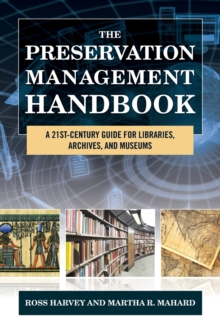The Preservation Management Handbook : A 21st-Century Guide for Libraries, Archives, and Museums, Hardback Book