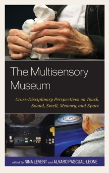 The Multisensory Museum : Cross-Disciplinary Perspectives on Touch, Sound, Smell, Memory, and Space, Hardback Book