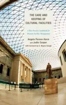 The Care and Keeping of Cultural Facilities : A Best Practice Guidebook for Museum Facility Management, Paperback / softback Book