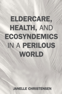 Eldercare, Health, and Ecosyndemics in a Perilous World, Hardback Book