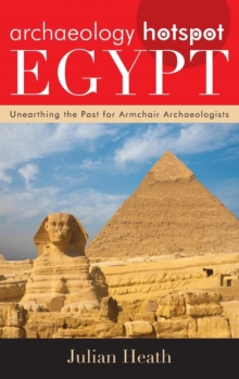 Archaeology Hotspot Egypt : Unearthing the Past for Armchair Archaeologists, Hardback Book