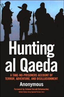 Hunting al Qaeda : A Take-No-Prisoners Account of Terror, Adventure and Disillusionment, Hardback Book
