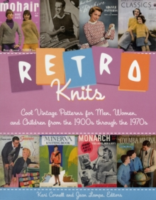 Retro Knits : Cool Vintage Patterns for Men, Women, and Children from the 1900s Through the 1970s, Paperback / softback Book