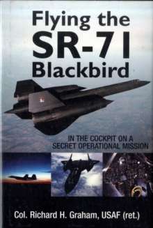 Flying the Sr-71 Blackbird : In the Cockpit on a Secret Operational Mission, Hardback Book