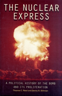 The Nuclear Express : A Political History of the Bomb and its Proliferation, Hardback Book