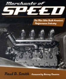 Merchants of Speed : The Men Who Built America's Performance Industry, Hardback Book