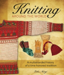 Knitting Around the World : A Multistranded History of a Time-Honored Tradition, Hardback Book