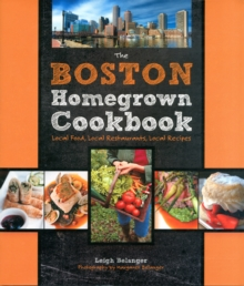 The Boston Homegrown Cookbook : Local Food, Local Restaurants, Local Recipes, Hardback Book