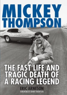 Mickey Thompson : The Fast Life and Tragic Death of a Racing Legend, Paperback / softback Book