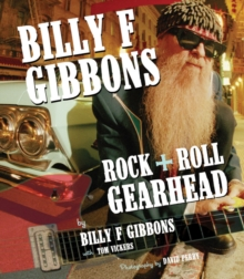 Billy F Gibbons : Rock + Roll Gearhead, Paperback Book