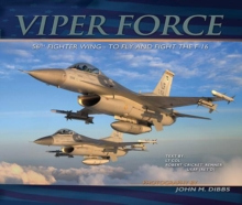 Viper Force : 56th Fighter Wing-to Fly and Fight the F-16, Hardback Book