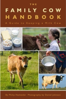 The Family Cow Handbook : A Guide to Keeping a Milk Cow, Paperback Book