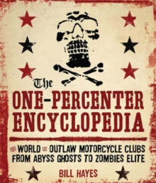 The One Percenter Encyclopedia : The World of Outlaw Motorcycle Clubs from Abyss Ghosts to Zombies Elite, Paperback / softback Book