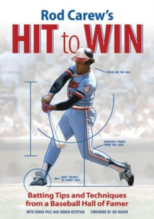Rod Carew's Hit to Win : Batting Tips and Techniques from a Baseball Hall of Famer, Paperback Book