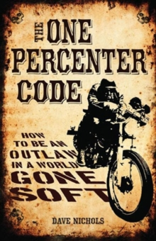 The One Percenter Code : How to be an Outlaw in a World Gone Soft, Hardback Book