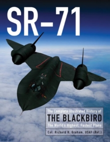 Sr-71 : The Complete Illustrated History of the Blackbird, the World's Highest, Fastest Plane, Hardback Book