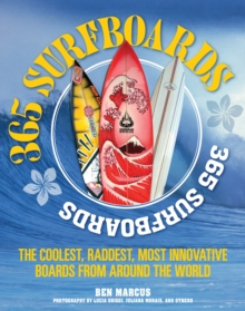 365 Surfboards : The Coolest, Raddest, Most Innovative Boards from Around the World, Paperback / softback Book