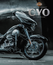Harley-Davidson Cvo Motorcycles : The Motor Company's Custom Vehicle Operations, Hardback Book