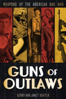 Guns of Outlaws : Weapons of the American Bad Man, Hardback Book