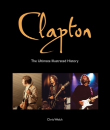 Clapton : The Ultimate Illustrated History, Paperback / softback Book