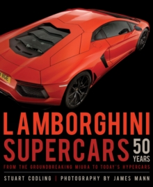 Lamborghini Supercars 50 Years : From the Groundbreaking Miura to Today's Hypercars, Hardback Book