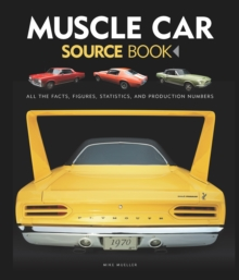 Muscle Car Source Book : All the Facts, Figures, Statistics, and Production Numbers, Hardback Book